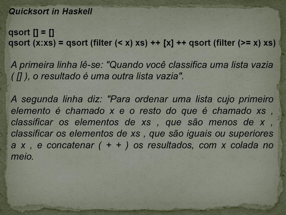 Quicksort in Haskell qsort [] = [] qsort (x:xs) = qsort (filter (< x) xs) ++ [x] ++ qsort (filter (>= x) xs)